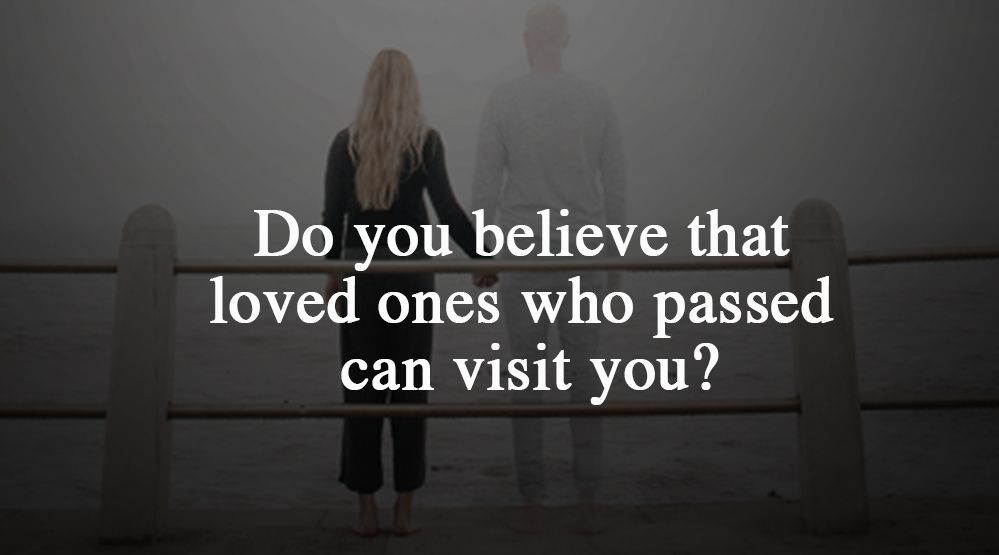 Do-you-believe-that-loved-ones-who-passed-can-visit-you--1