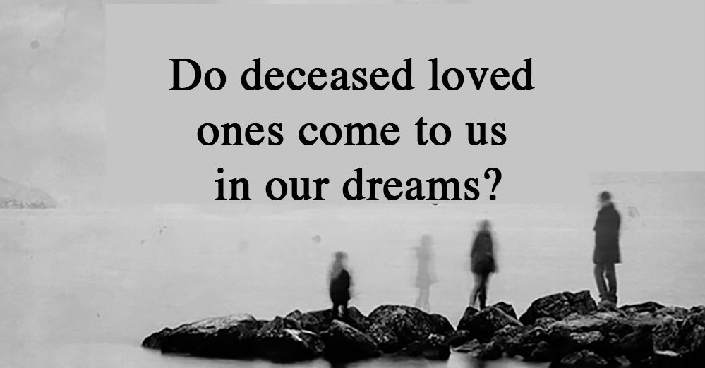 do-deceased-loved-ones-come-to-us-in-our-dreams--2