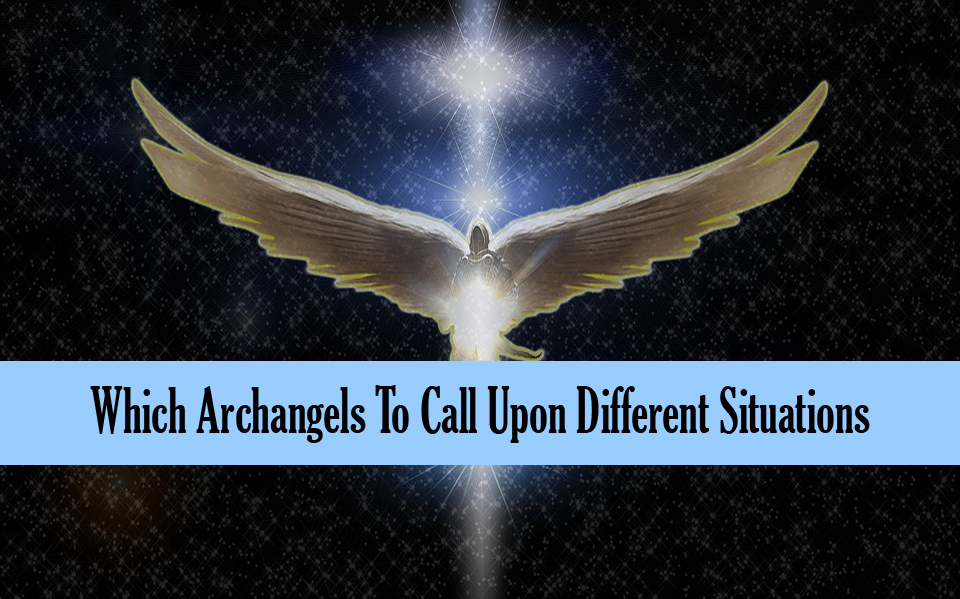 Which Archangels To Call Upon Different Situations