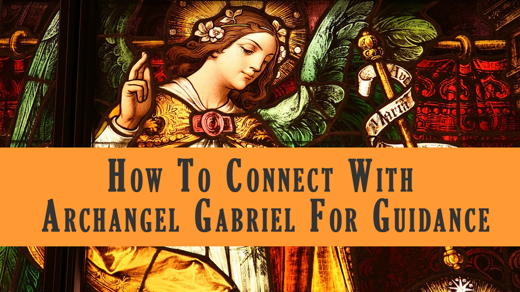 How To Connect With Archangel Gabriel For Guidance