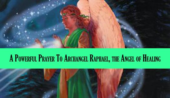 A Powerful Prayer To Archangel Raphael, the Angel of Healing