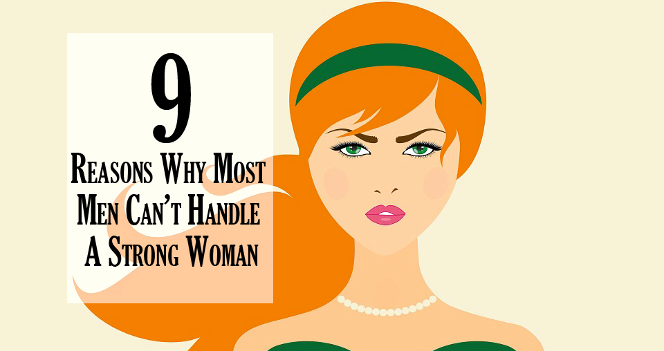9 Reasons Why Most Men Can't Handle A Strong Woman