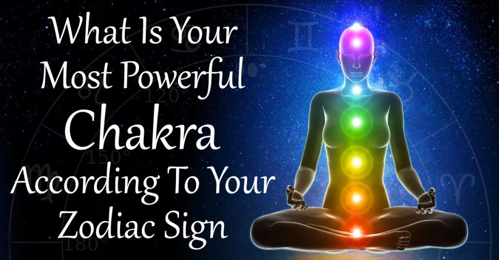 The Most Powerful Chakra According To Your Zodiac Sign