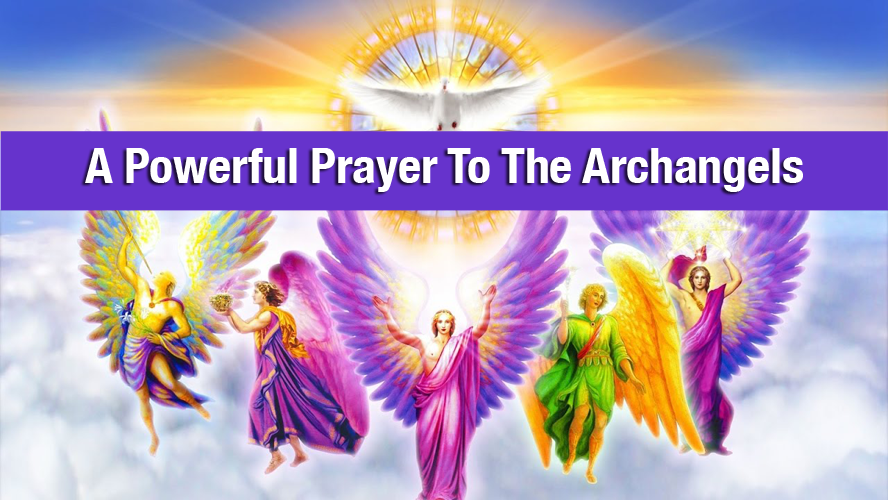A Powerful Prayer To Support You In Invoking The Healing Light And Presence of The Archangels