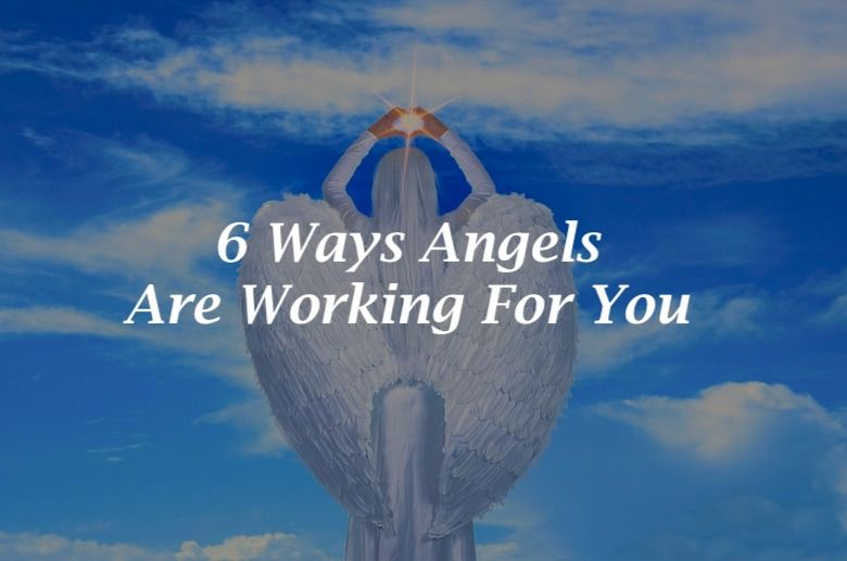 6 Ways Angels Are Working For You