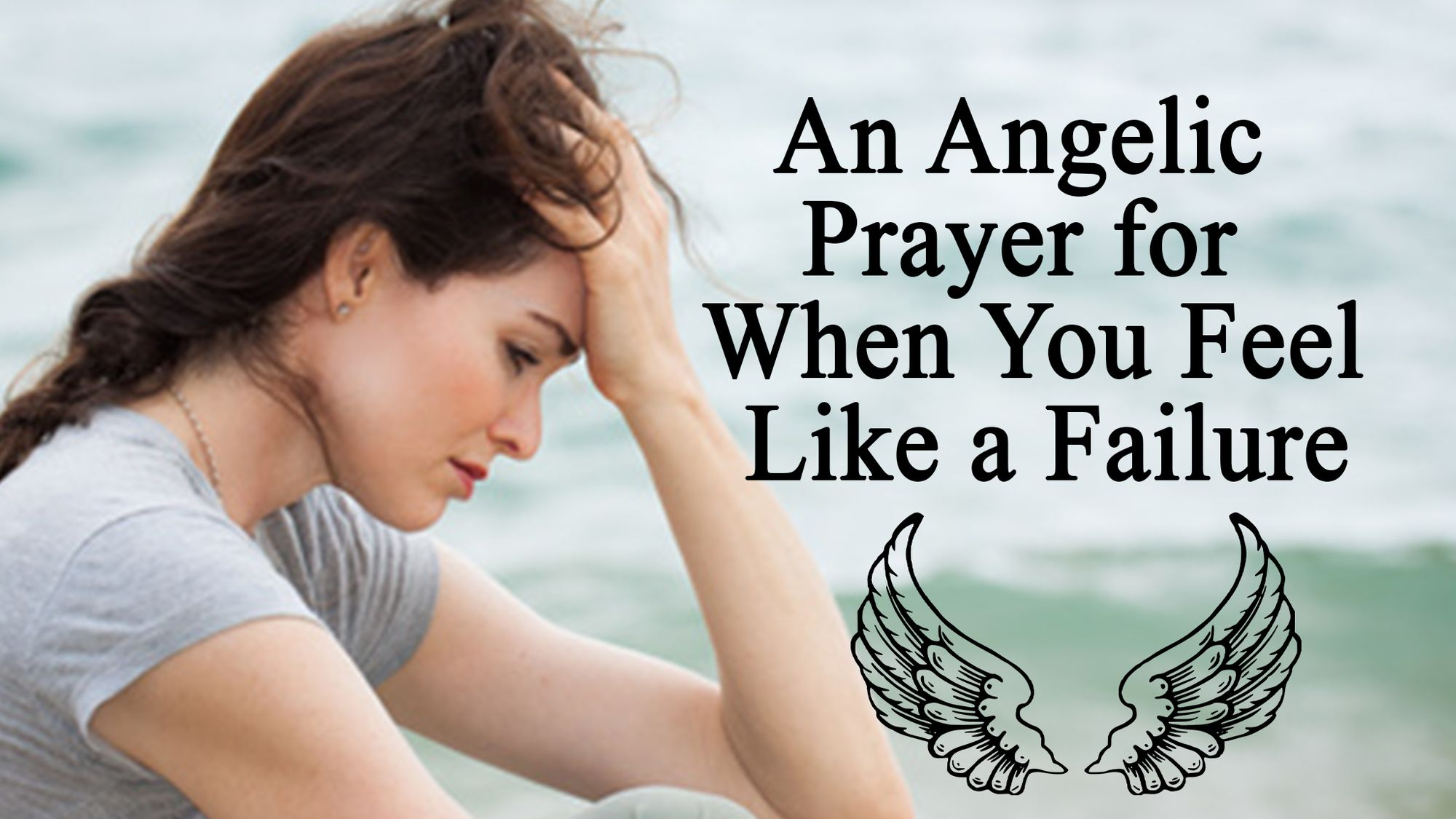 An Angelic  Prayer  for When You Feel like a Failure