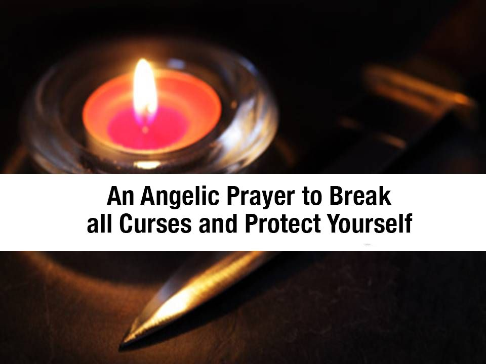 An Angelic Prayer to Break all Curses and Protect Yourself
