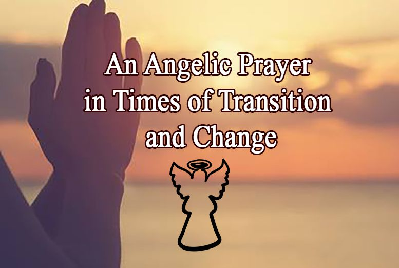 An Angelic Prayer in Times of Transition and Change