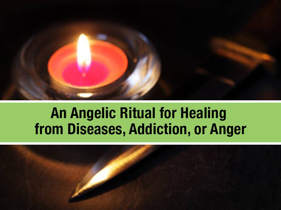 An Angelic Ritual for Healing from Diseases, Addiction, or Anger