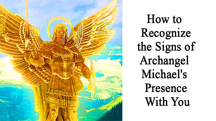 How to Recognize the Signs of Archangel Michael's Presence With You