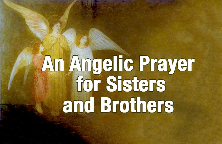 An Angelic Prayer for Sisters and Brothers