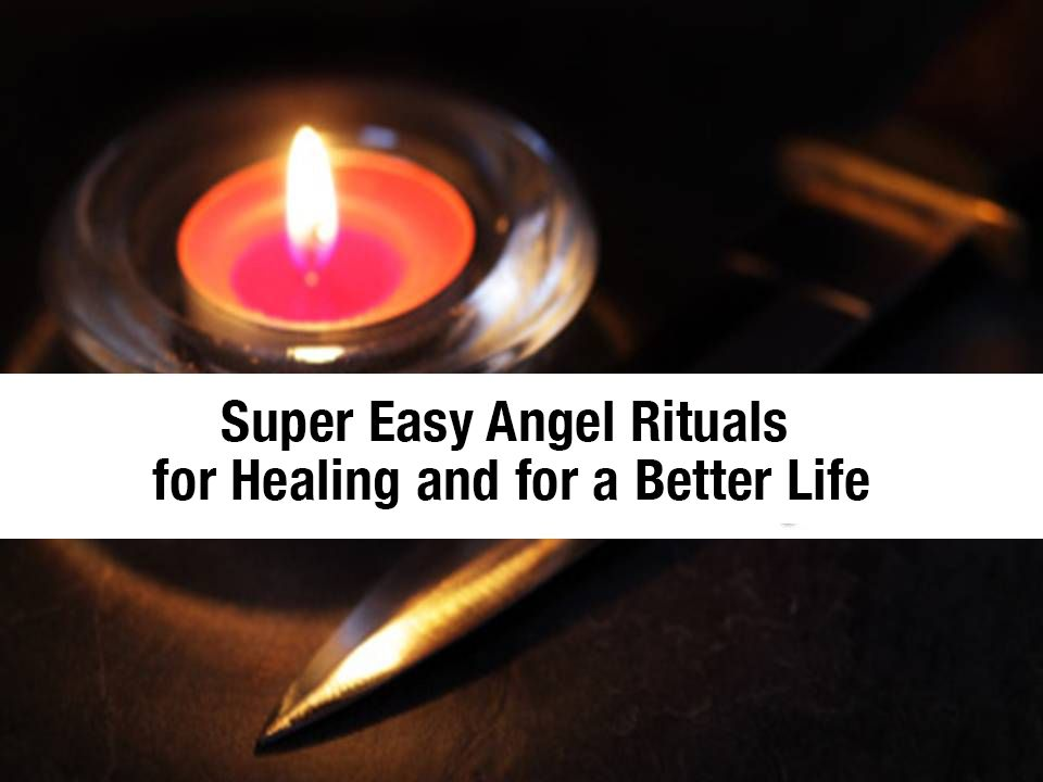 Super Easy Angel Rituals for Healing and for a Better Life
