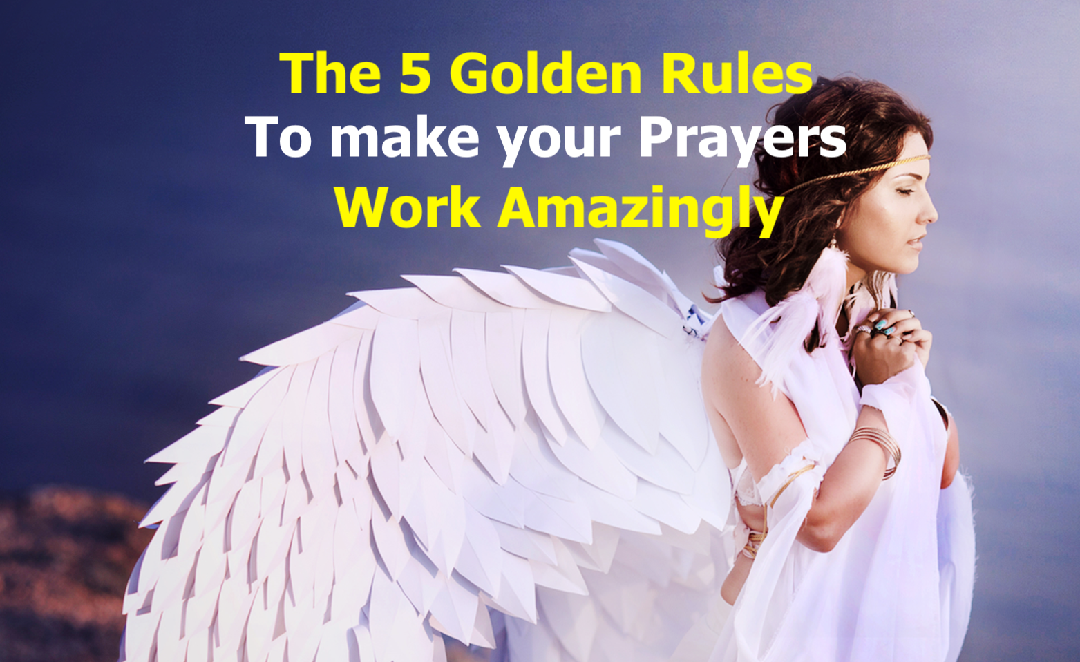 The 5 Golden Rules to make your Prayers work amazingly