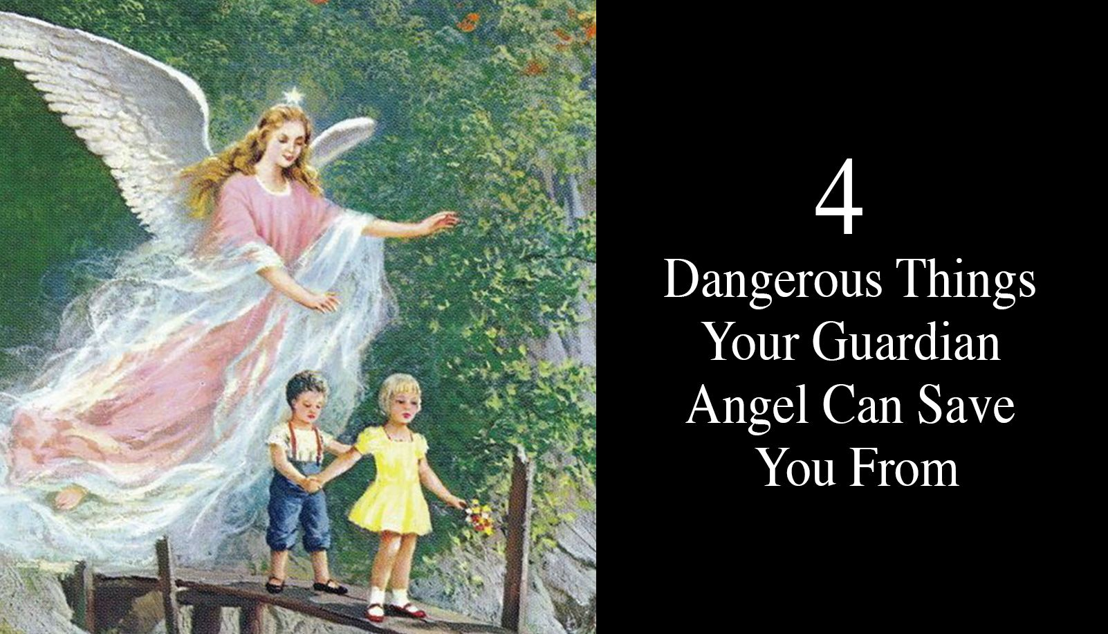 4 Dangerous Things Your Guardian Angel Can Save You From