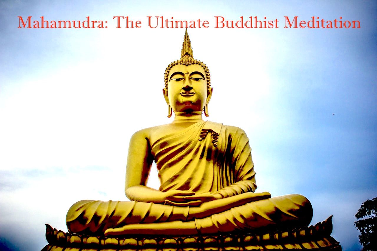 Mahamudra: The Ultimate Buddhist Meditation That Will Change Your Life