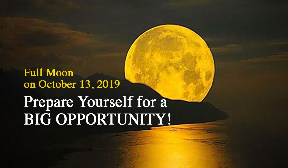 Full Moon on October 13, 2019: A Big Opportunity is Coming!