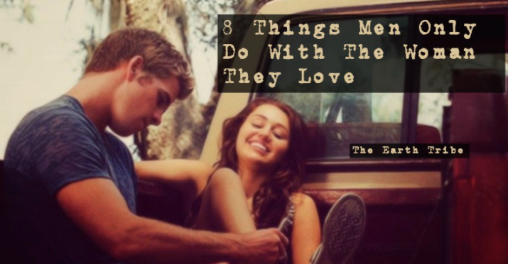 8 Things Men Only Do With The Woman They Love
