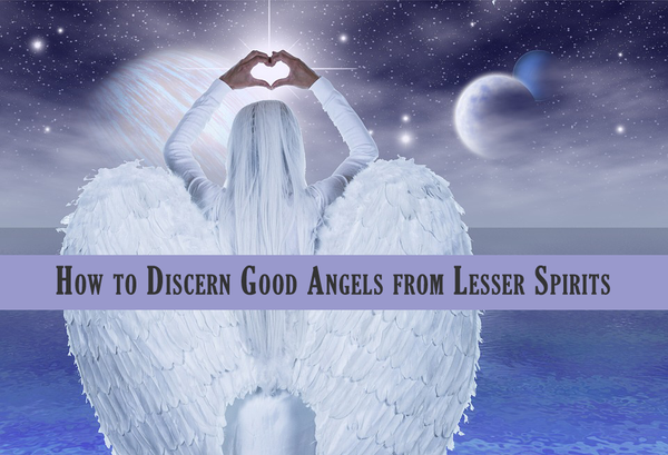 How to Discern Good Angels from Lesser Spirits