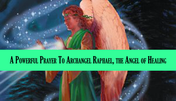 A Powerful Prayer To Archangel Raphael, the Angel of Healing