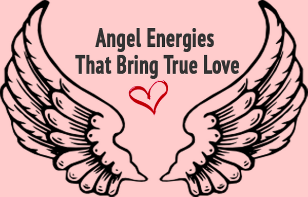 Angel Energies That Bring True Love