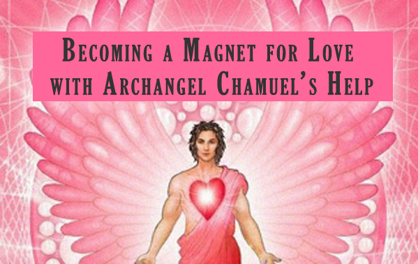 Becoming a Magnet for Love with Archangel Chamuel's Help