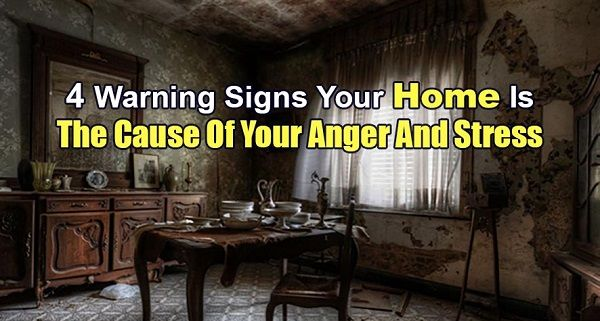 4 Warning Signs Your Home Is The Cause Of Your Anger and Stress