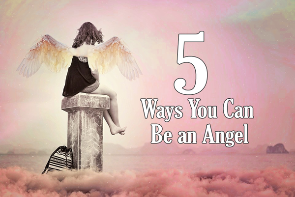 5 Ways You Can Be an Angel