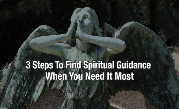 3 Steps To Find Spiritual Guidance When You Need It Most
