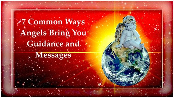 7 Common Ways Angels Bring You Guidance and Messages
