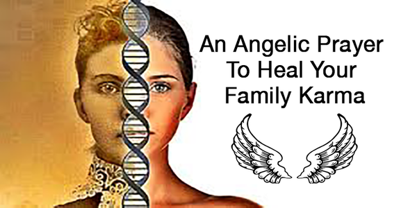 An Angelic Prayer To Heal Your Family Karma