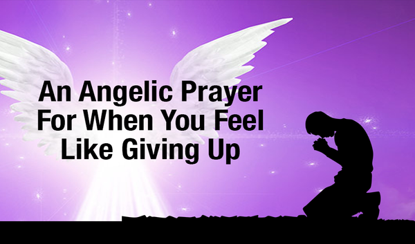 An Angelic Prayer For When You Feel Like Giving Up