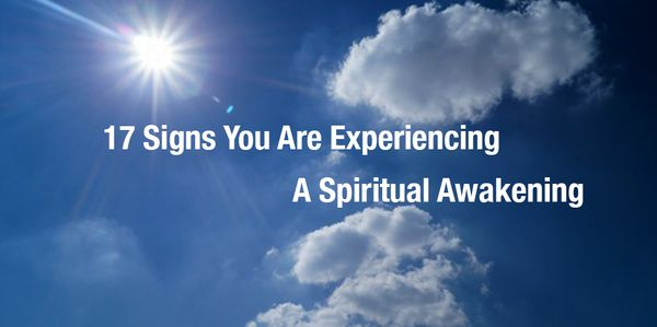 17 Signs You Are Experiencing A Spiritual Awakening