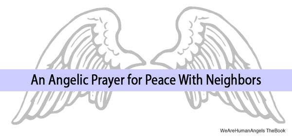 An Angelic Prayer for Peace With Neighbors