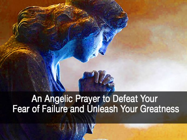 An Angelic Prayer to Defeat Your Fear of Failure and Unleash Your Greatness