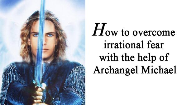 How to overcome irrational fear with the help of Archangel Michael