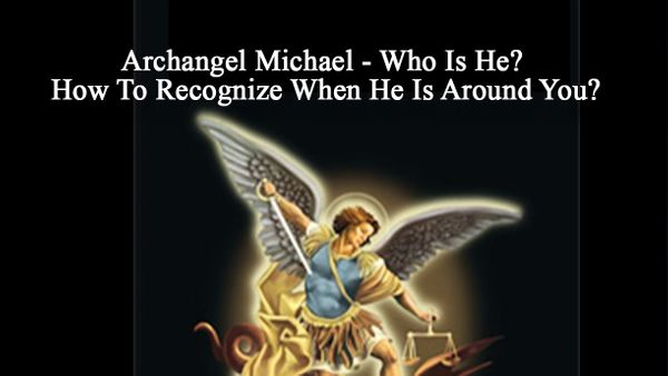 Archangel Michael - Who Is He? How To Recognize When He Is Around You?