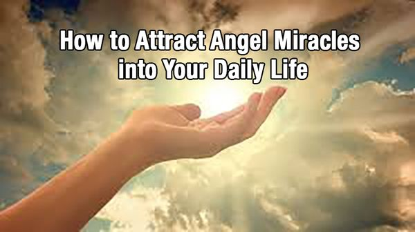 How to Attract Angel Miracles into Your Daily Life