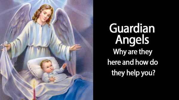 Guardian Angels -Why are they here and how do they help you?