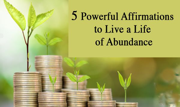 5 Powerful Affirmations to Live a Life of Abundance
