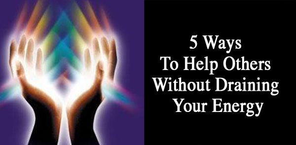 5 Ways To Help Others Without Draining Your Energy