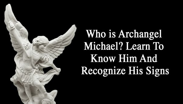 Who is Archangel Michael? Learn To Know Him And Recognize His Signs