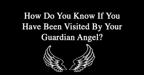 How Do You Know If You Have Been Visited By Your Guardian Angel?