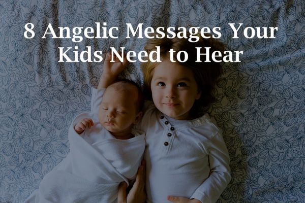 8 Angelic Messages That Your Children Need To Hear